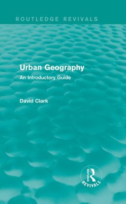 Urban Geography (Routledge Revivals): An Introductory Guide
