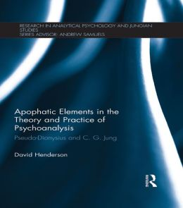 Apophatic Elements in the Theory and Practice of Psychoanalysis: Pseudo-Dionysius and C.G. Jung