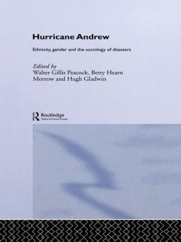 Hurricane Andrew: Ethnicity, Gender and the Sociology of Disasters