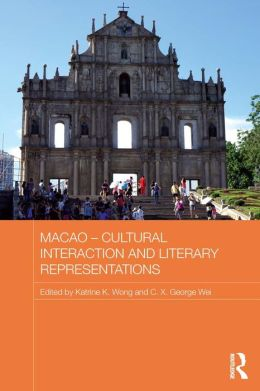 Macau - Cultural Interaction and Literary Representation