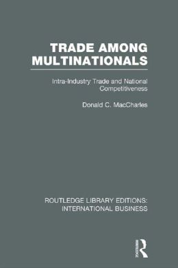 Trade Among Multinationals (RLE International Business): Intra-Industry Trade and National Competitiveness