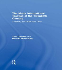 Major International Treaties of the Twentieth Cent: A History and Guide with Texts