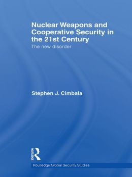 Nuclear Weapons and Cooperative Security in the 21st Century: The New Disorder: The New Disorder