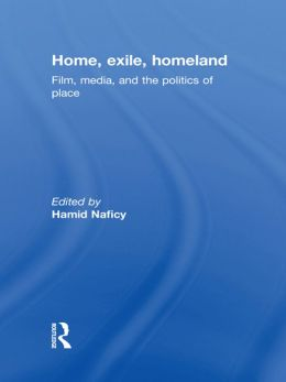 Home, Exile, Homeland: Film, Media, and the Politics of Place