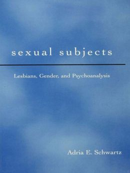 Sexual Subjects: Lesbians Gender and Psychoanalysis