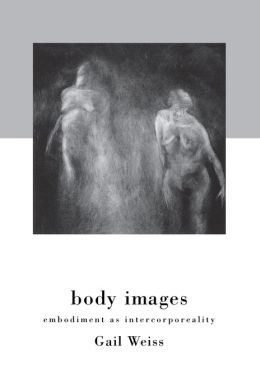 Body Images: Embodiment as Intercorporeality