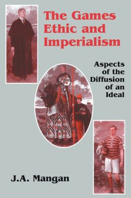 The Games Ethic and Imperialism: Aspects of the Diffusion of an Ideal