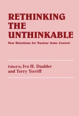 Rethinking the Unthinkable: New Directions for Nuclear Arms Control