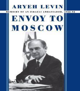 Envoy to Moscow: Memories of an Israeli Ambassador, 1988-92