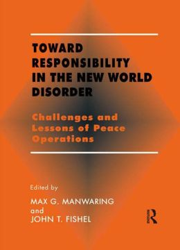 Toward Responsibility in the New World Disorder: Challenges and Lessons of Peace Operations