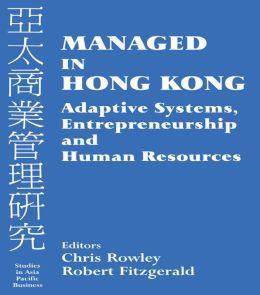 Managed in Hong Kong: Adaptive Systems, Entrepreneurship and Human Resources