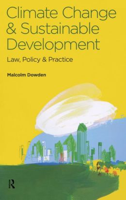 Climate Change and Sustainable Development: Law, Policy and Practice