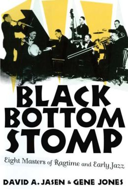 Black Bottom Stomp: Eight Masters of Ragtime and Early Jazz: Eight Masters of Ragtime and Early Jazz
