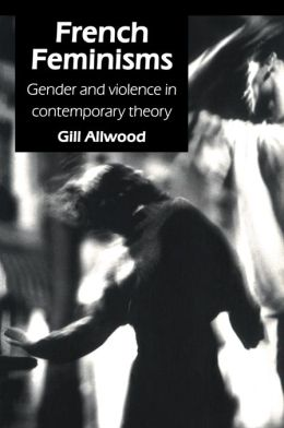 French Feminisms: Gender And Violence In Contemporary Theory
