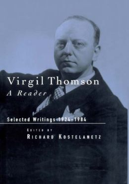 Virgil Thomson: A Reader: Selected Writings 1924-1984: A Reader: Selected Writings, 1924-1984