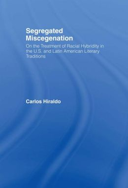 Segregated Miscegenation: On the Treatment of Racial Hybridity in the North American and Latin American Literary Traditions