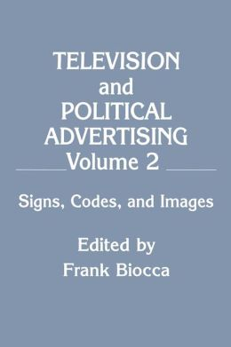 Television and Political Advertising: Volume Ii: Signs, Codes, and Images