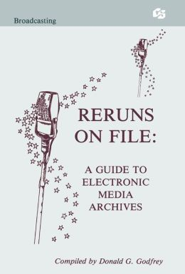 Reruns on File: A Guide To Electronic Media Archives