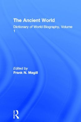 The Ancient World: Dictionary of World Biography, Volume 1