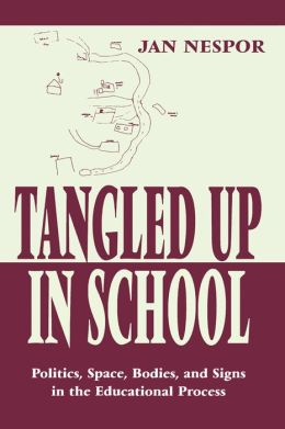 Tangled Up in School: Politics, Space, Bodies, and Signs in the Educational Process