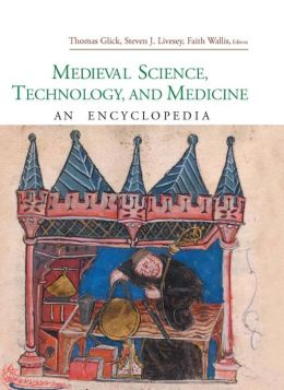 Medieval Science Technology and Medicine: An Encyclopedia: An Encyclopedia