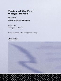 Persian Literature - A Bio-Bibliographical Survey: Poetry of the Pre-Mongol Period (Volume V)