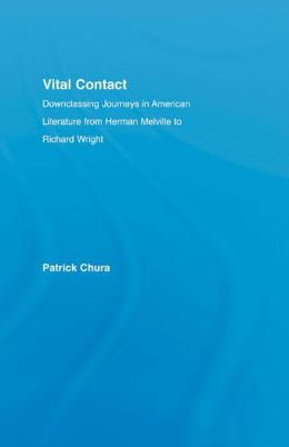 Vital Contact: Downclassing Journeys in American Literature from Melville to Richard Wright: Downclassing Journeys in American Literature from Melville to Richard Wright