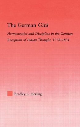 The German Gita: Hermeneutics and Discipline in the Early German Reception of Indian Thought