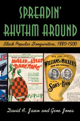Spreadin' Rhythm Around: Black Popular Songwriters 1880-1930: Black Popular Songwriters, 1880-1930