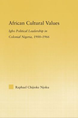 African Cultural Values: Igbo Political Leadership in Colonial Nigeria, 1900-1996