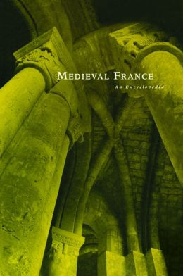 Medieval France: An Encyclopedia