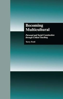 Becoming Multicultural: Personal and Social Construction Through Critical Teaching