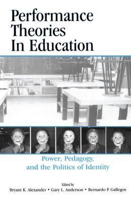 Performance Theories in Education: Power, Pedagogy, and the Politics of Identity