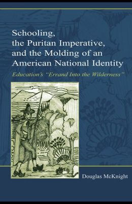 Schooling, the Puritan Imperative, and the Molding of An American National Identity: Education's