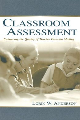 Classroom Assessment: Enhancing the Quality of Teacher Decision Making