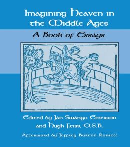 Imagining Heaven in the Middle Ages: A Book of Essays