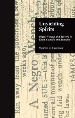 Unyielding Spirits: Black Women and Slavery in Early Canada and Jamaica