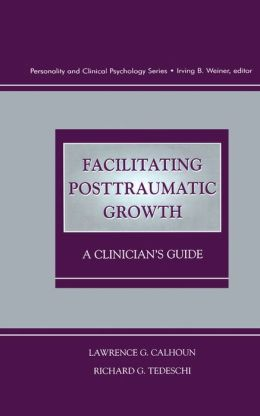 Facilitating Posttraumatic Growth: A Clinician's Guide