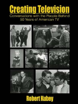 Creating Television: Conversations With the People Behind 50 Years of American TV