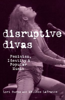 Disruptive Divas: Feminism, Identity and Popular Music