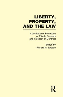 Constitutional Protection of Private Property and Freedom of Contract: Liberty, Property, and the Law