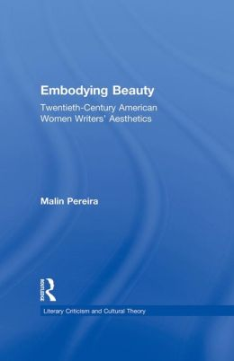 Embodying Beauty: Twentieth-Century American Women Writers' Aesthetics