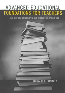 Advanced Educational Foundations for Teachers: The History, Philosophy, and Culture of Schooling