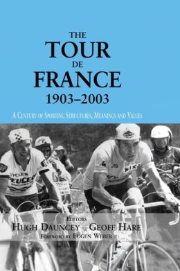 The Tour De France, 1903-2003: A Century of Sporting Structures, Meanings and Values