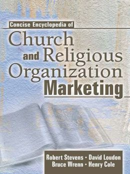 Concise Encyclopedia of Church and Religious Organization Marketing