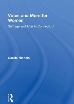 Votes and More for Women: Suffrage and After in Connecticut