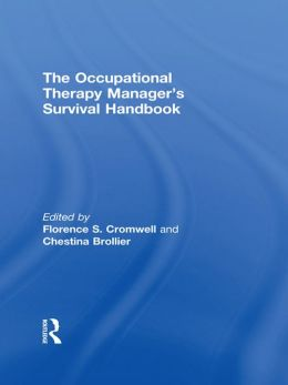 The Occupational Therapy Managers' Survival Handbook: A Case Approach to Understanding the Basic Functions of Management