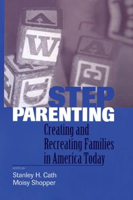 Stepparenting: Creating and Recreating Families in America Today