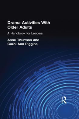 Drama Activities With Older Adults: A Handbook for Leaders