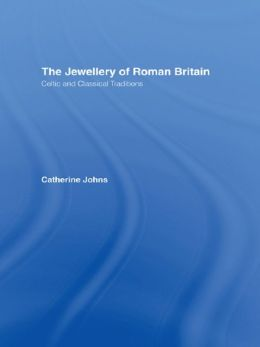 The Jewellery Of Roman Britain: Celtic and Classical Traditions